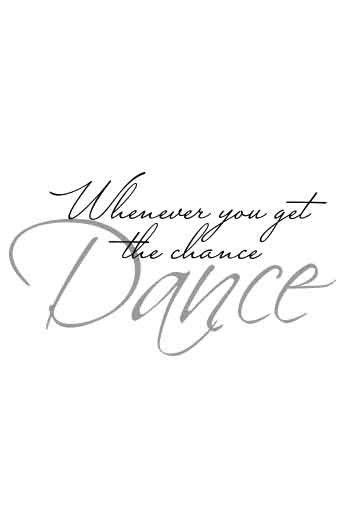 Väggtext: Whenever you get the chance Dance   PRINT TEXT